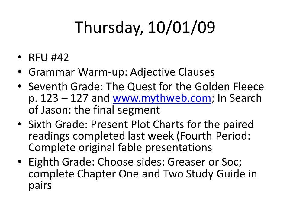 Thursday, 10/01/09 RFU #42 Grammar Warm-up: Adjective Clauses Seventh Grade: The Quest for the Golden Fleece p.
