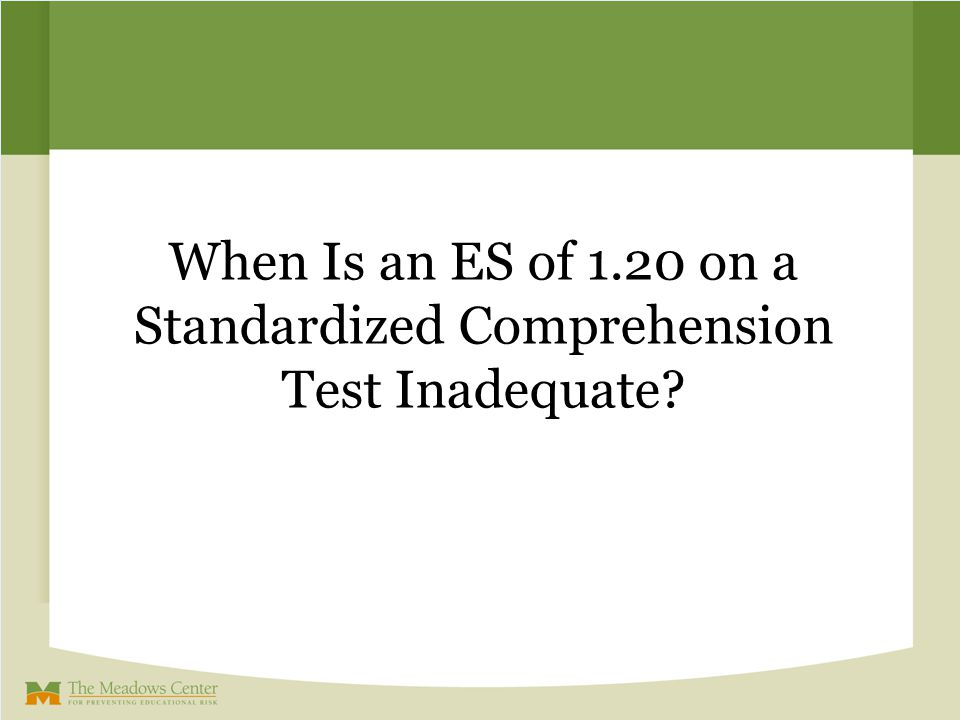 When Is an ES of 1.20 on a Standardized Comprehension Test Inadequate?