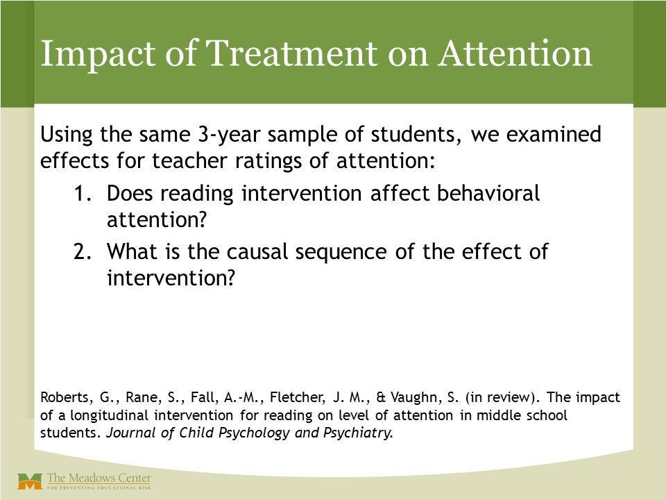 Using the same 3-year sample of students, we examined effects for teacher ratings of attention: 1.Does reading intervention affect behavioral attentio
