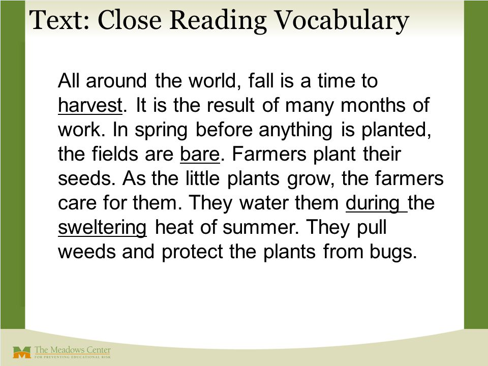 Text: Close Reading Vocabulary All around the world, fall is a time to harvest. It is the result of many months of work. In spring before anything is