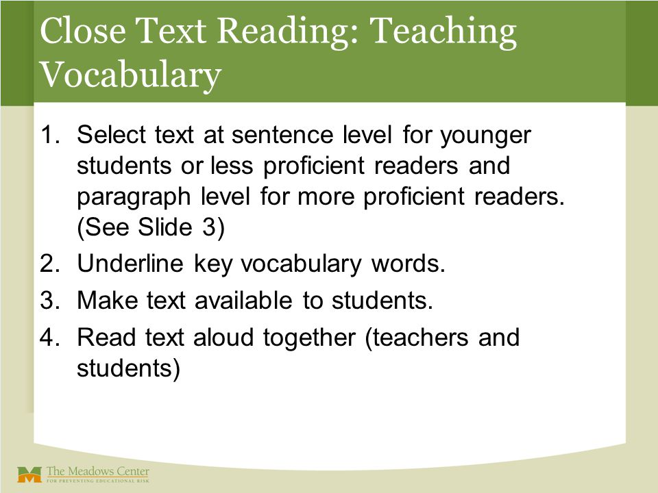 Close Text Reading: Teaching Vocabulary 1.Select text at sentence level for younger students or less proficient readers and paragraph level for more p