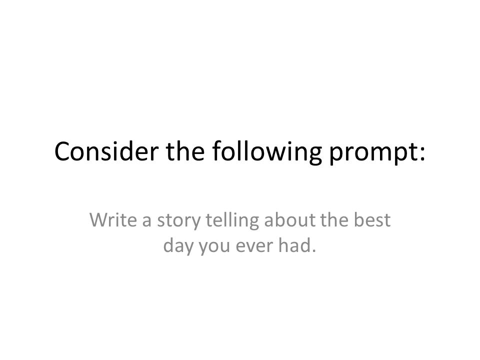 Consider the following prompt: Write a story telling about the best day you ever had.