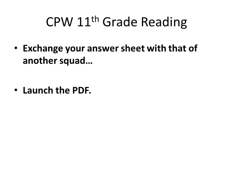 CPW 11 th Grade Reading Exchange your answer sheet with that of another squad… Launch the PDF.