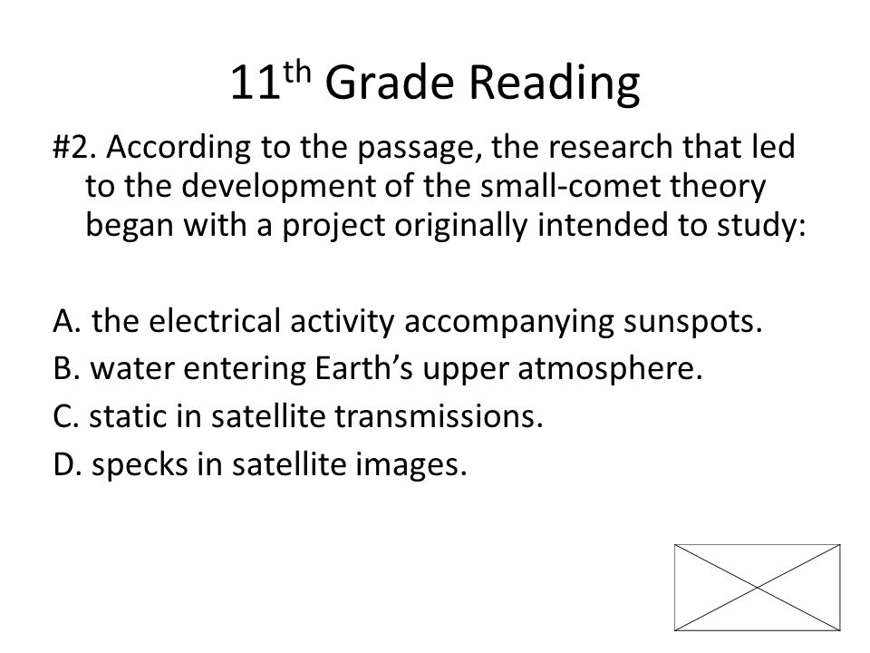 11 th Grade Reading #2. According to the passage, the research that led to the development of the small-comet theory began with a project originally i