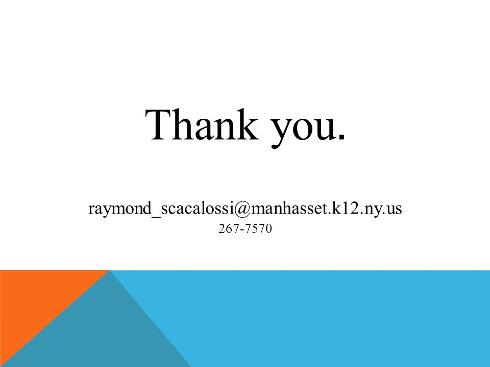 Thank you. raymond_scacalossi@manhasset.k12.ny.us 267-7570