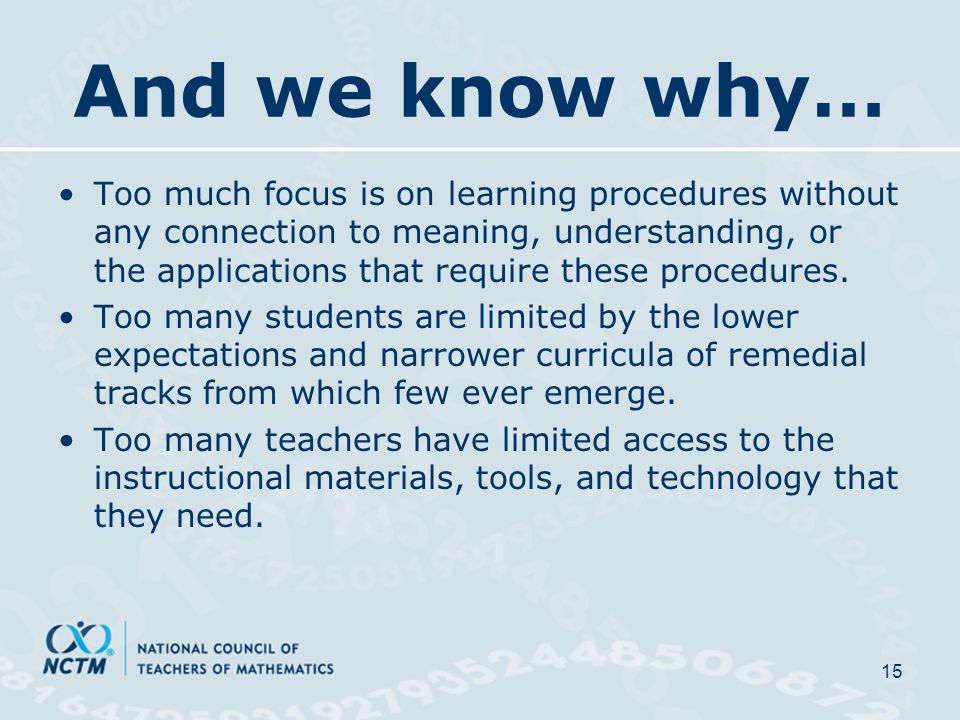 And we know why… Too much focus is on learning procedures without any connection to meaning, understanding, or the applications that require these procedures.
