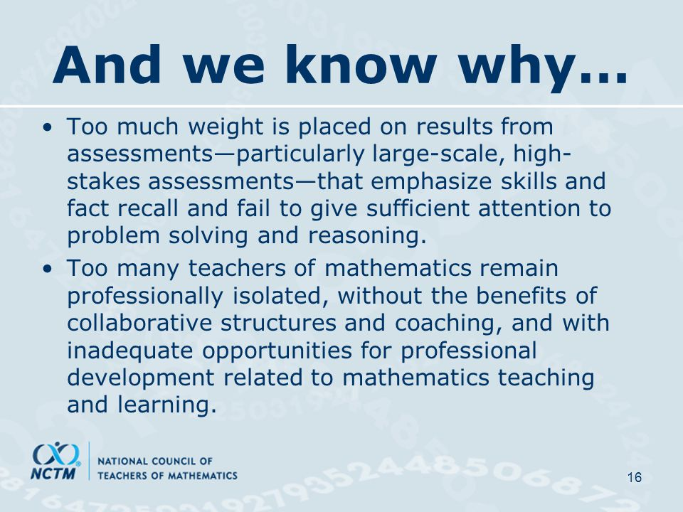 And we know why… Too much weight is placed on results from assessments—particularly large-scale, high- stakes assessments—that emphasize skills and fact recall and fail to give sufficient attention to problem solving and reasoning.