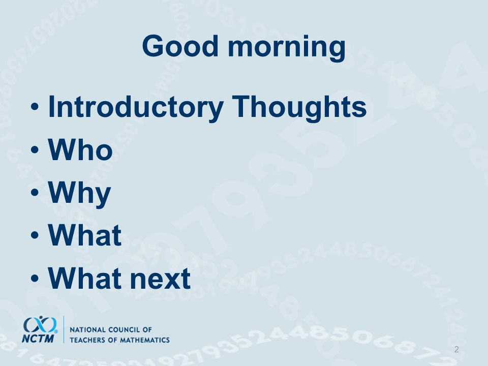 Good morning Introductory Thoughts Who Why What What next 2