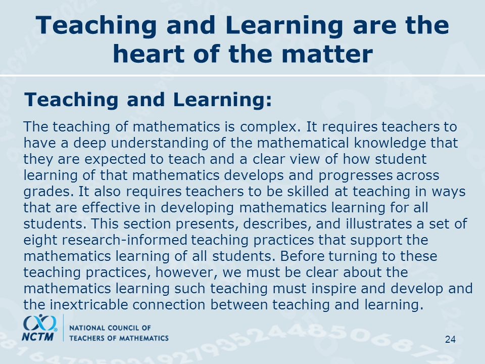 Teaching and Learning are the heart of the matter Teaching and Learning: The teaching of mathematics is complex.