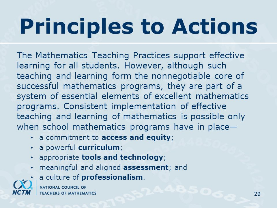 Principles to Actions The Mathematics Teaching Practices support effective learning for all students.