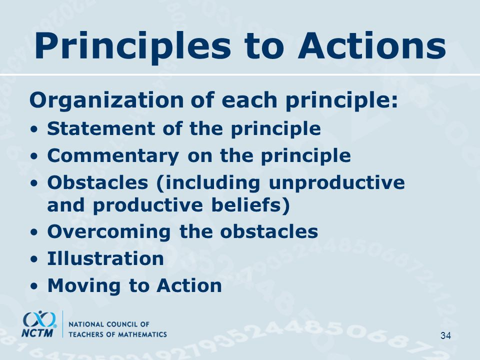 Principles to Actions Organization of each principle: Statement of the principle Commentary on the principle Obstacles (including unproductive and productive beliefs) Overcoming the obstacles Illustration Moving to Action 34