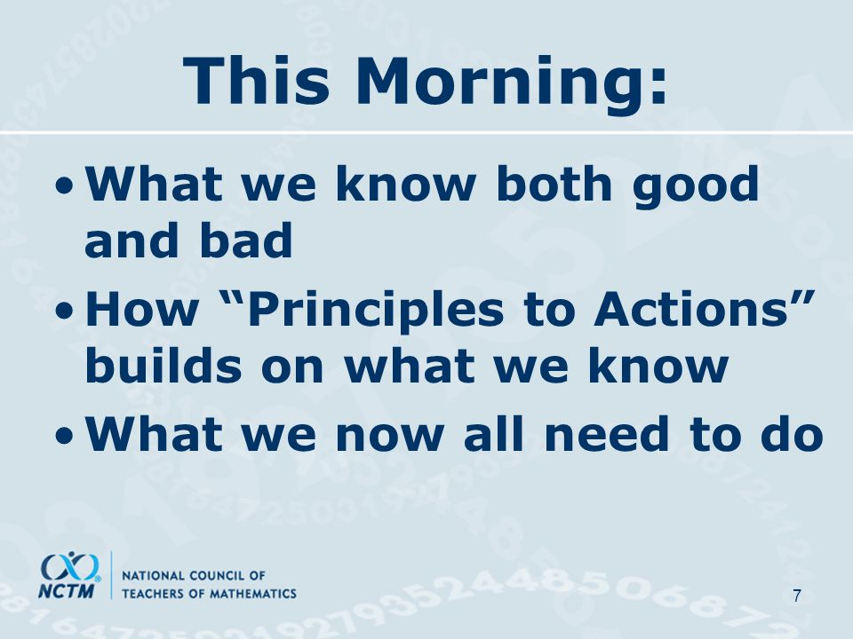 This Morning: What we know both good and bad How Principles to Actions builds on what we know What we now all need to do 7