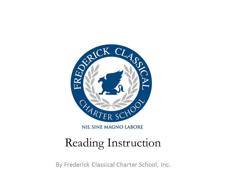 By Frederick Classical Charter School, Inc. Reading Instruction