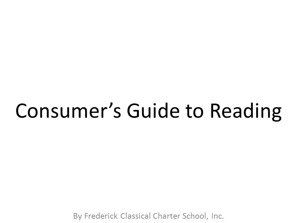 By Frederick Classical Charter School, Inc. Consumer's Guide to Reading