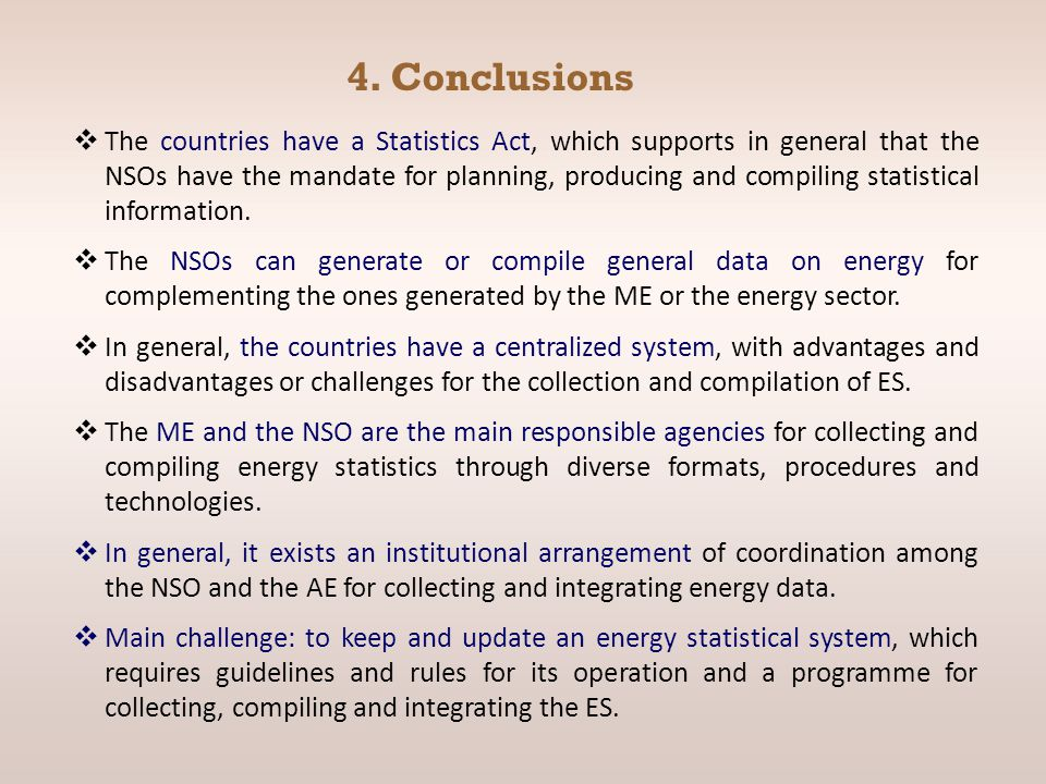 4. Conclusions  The countries have a Statistics Act, which supports in general that the NSOs have the mandate for planning, producing and compiling s