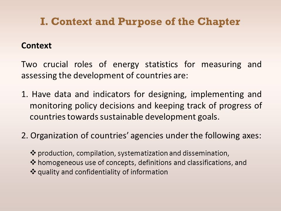 Context Two crucial roles of energy statistics for measuring and assessing the development of countries are: 1. Have data and indicators for designing