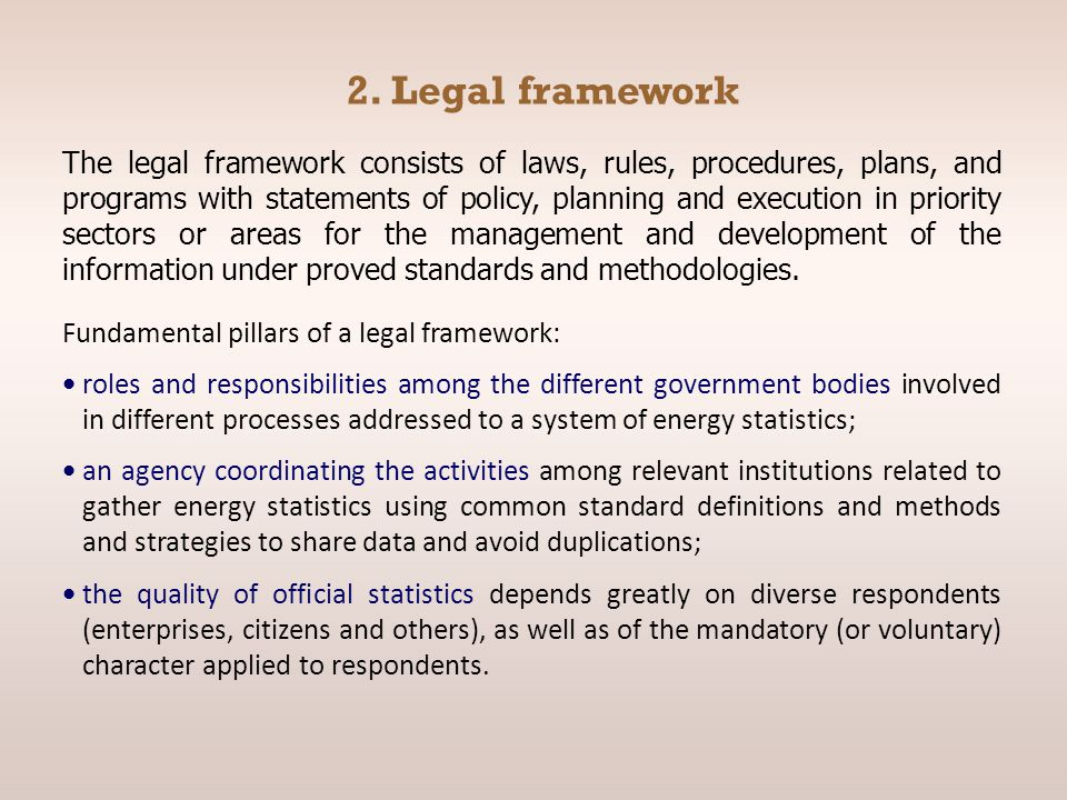 2. Legal framework The legal framework consists of laws, rules, procedures, plans, and programs with statements of policy, planning and execution in p