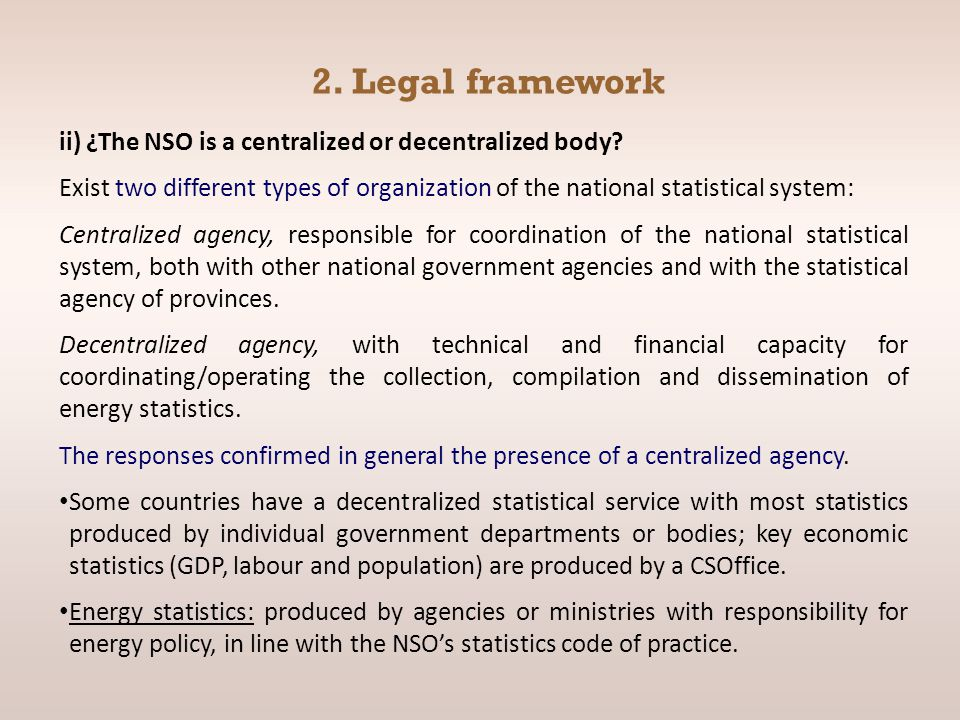 2. Legal framework ii) ¿The NSO is a centralized or decentralized body? Exist two different types of organization of the national statistical system:
