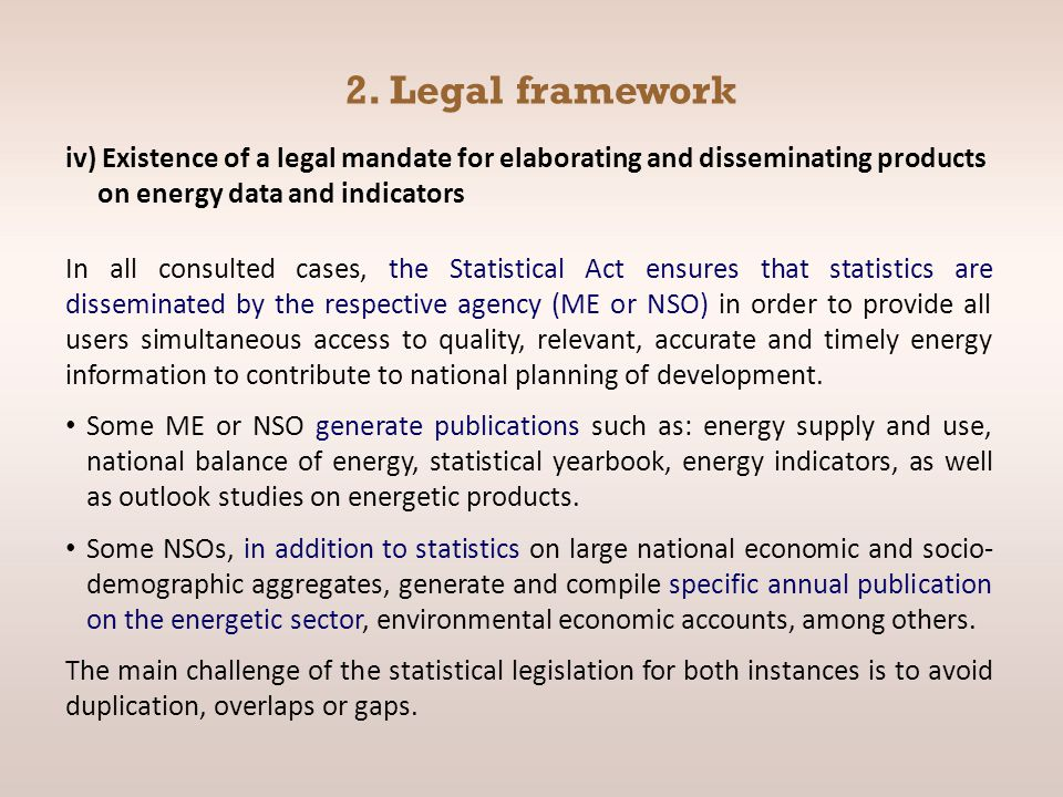 2. Legal framework iv) Existence of a legal mandate for elaborating and disseminating products on energy data and indicators In all consulted cases, t