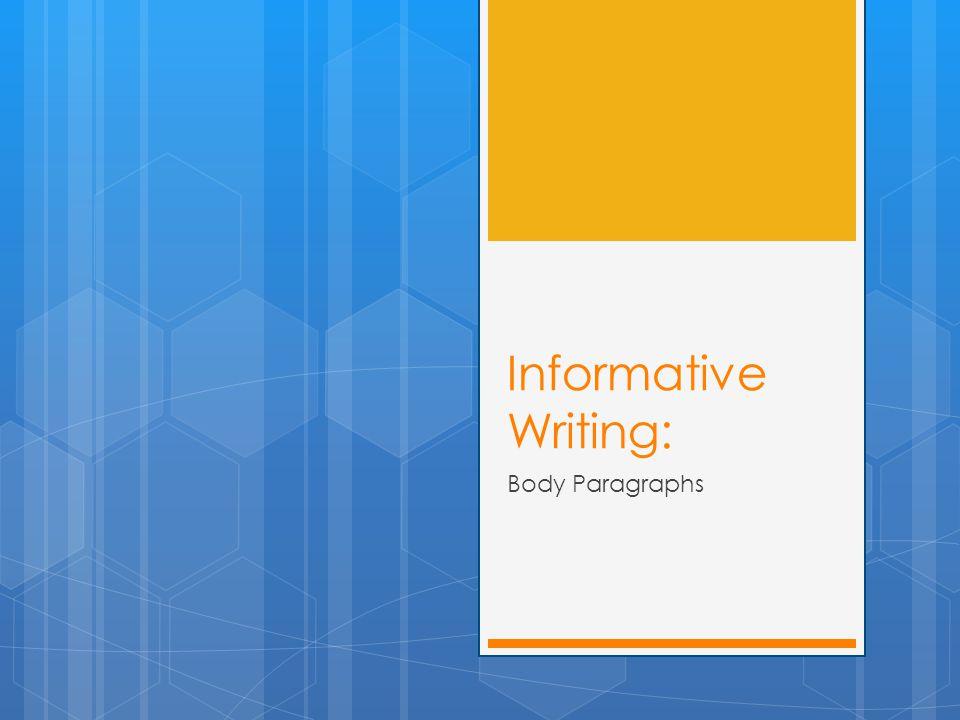 Informative Writing: Body Paragraphs