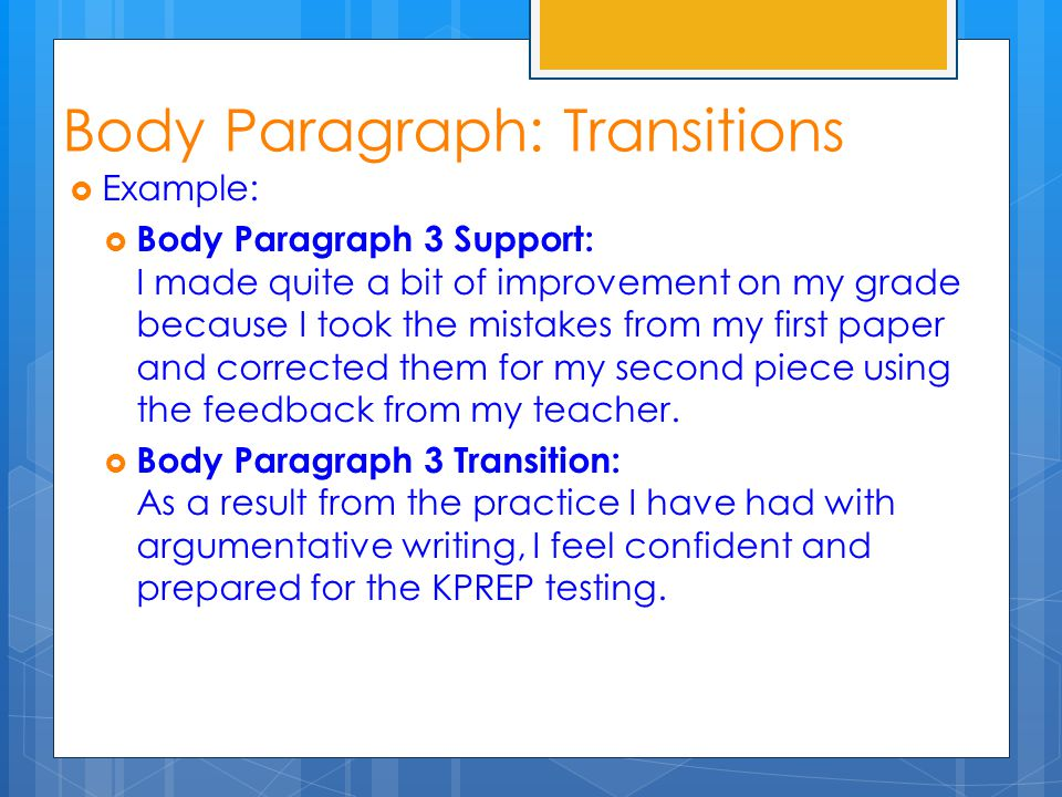 Body Paragraph: Transitions  Example:  Body Paragraph 3 Support: I made quite a bit of improvement on my grade because I took the mistakes from my f
