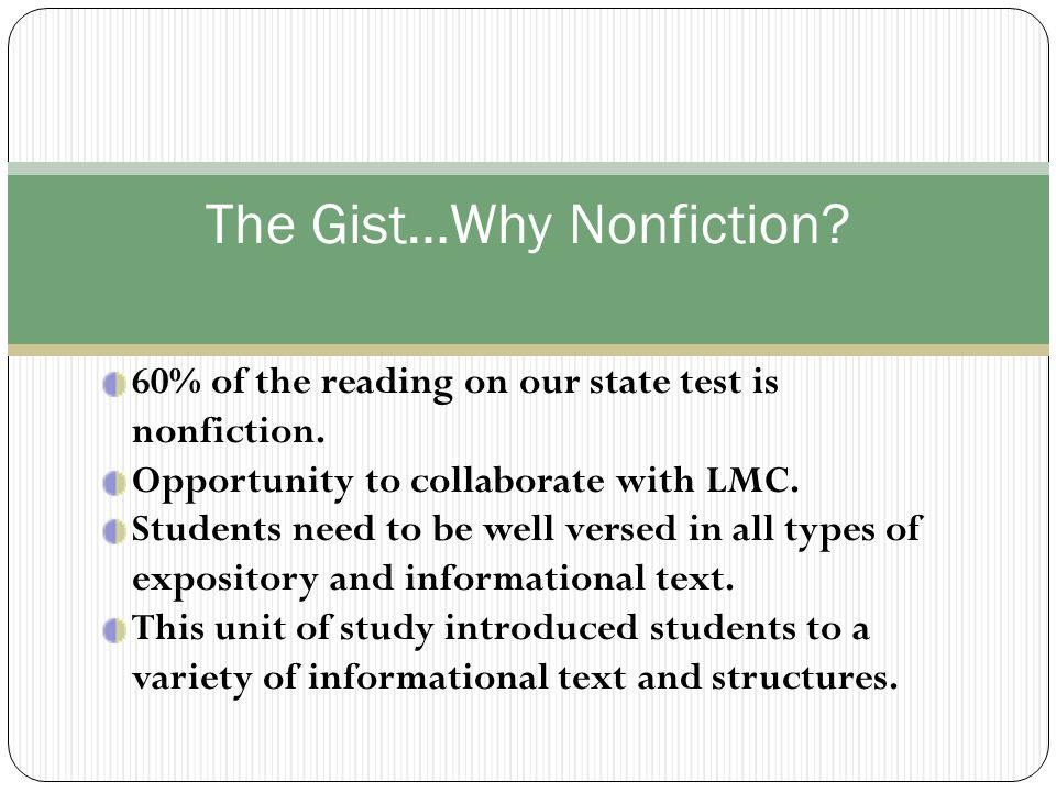 The Gist…Why Nonfiction. 60% of the reading on our state test is nonfiction.