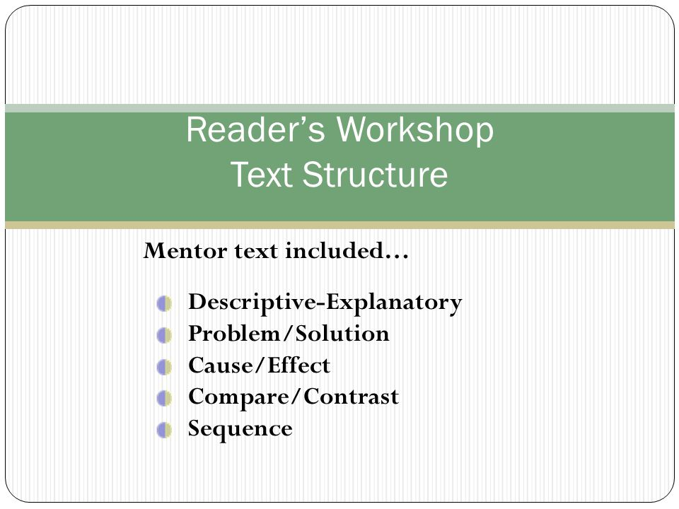 Reader's Workshop Text Structure Descriptive-Explanatory Problem/Solution Cause/Effect Compare/Contrast Sequence Mentor text included…