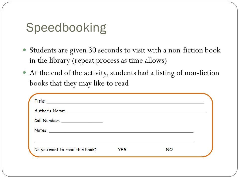 Speedbooking Students are given 30 seconds to visit with a non-fiction book in the library (repeat process as time allows) At the end of the activity,