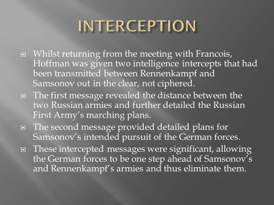  Whilst returning from the meeting with Francois, Hoffman was given two intelligence intercepts that had been transmitted between Rennenkampf and Sam