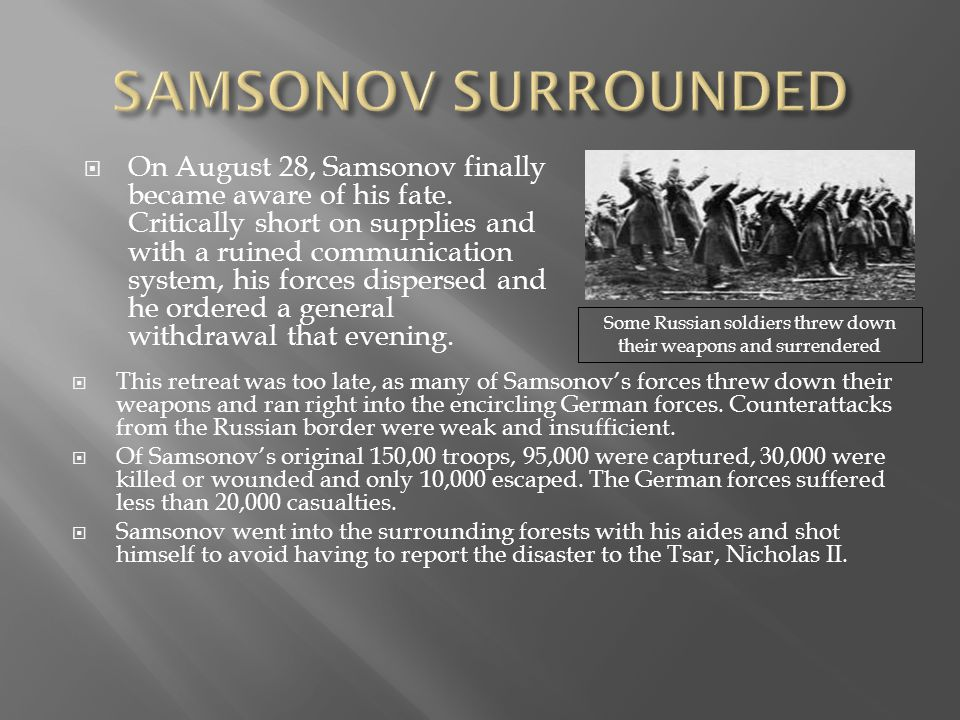  This retreat was too late, as many of Samsonov's forces threw down their weapons and ran right into the encircling German forces. Counterattacks fro