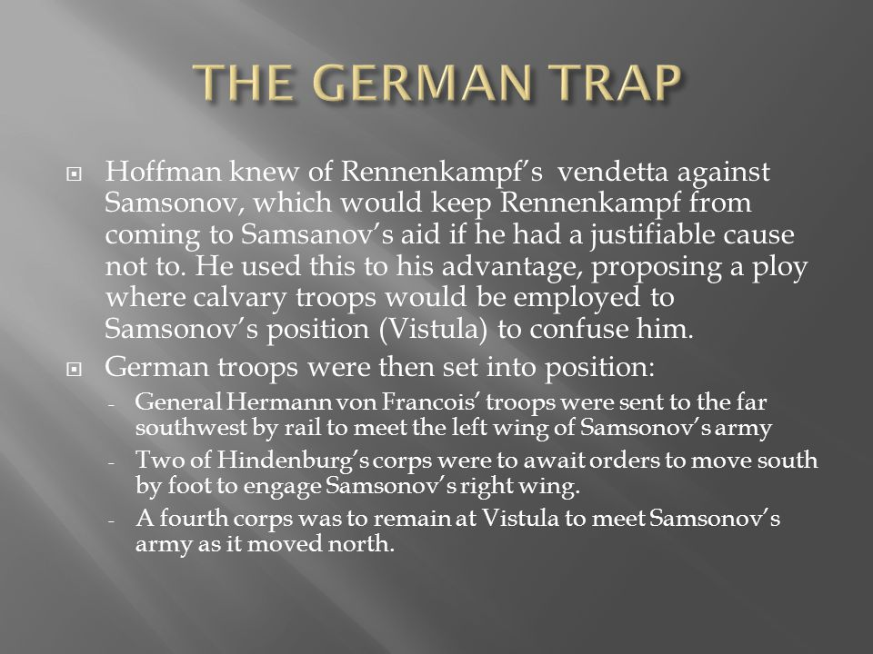  Hoffman knew of Rennenkampf's vendetta against Samsonov, which would keep Rennenkampf from coming to Samsanov's aid if he had a justifiable cause no