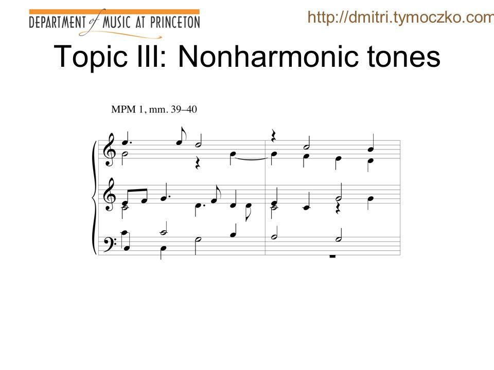 Topic III: Nonharmonic tones Do nonharmonic tones embellish an underlying, structural harmonic skeleton .