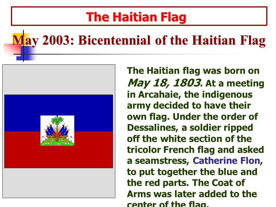 The Haitian Flag The Haitian Flag The Haitian flag was born on May 18, 1803.