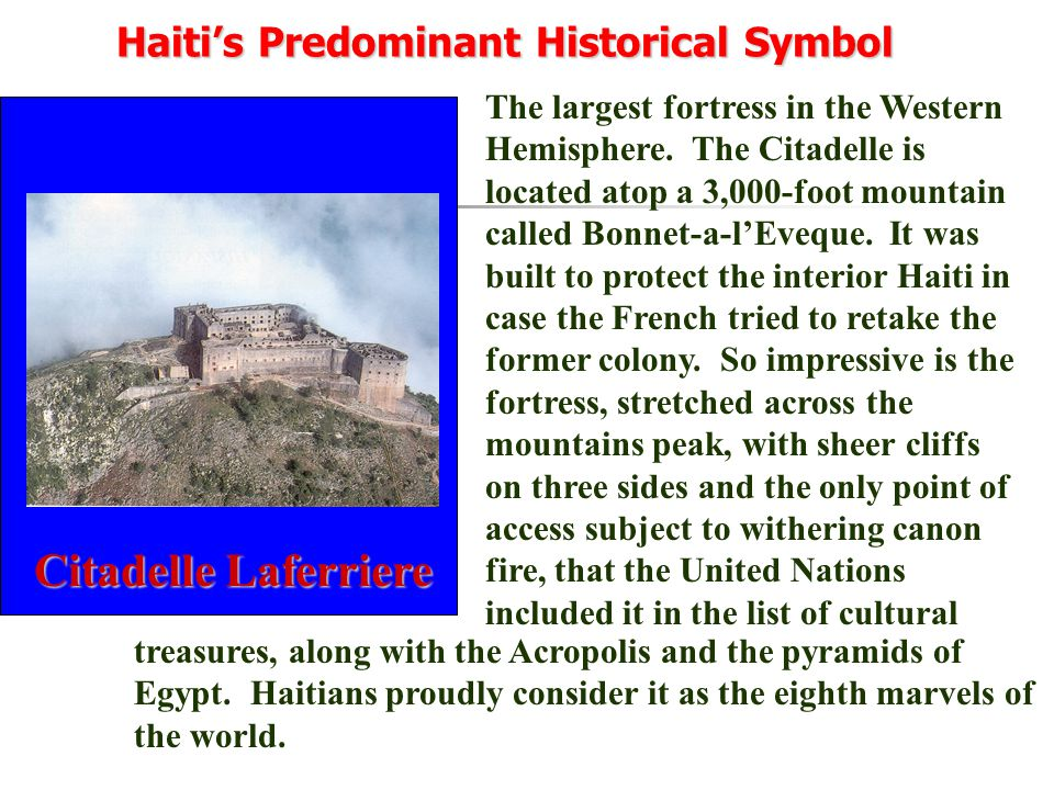 Haiti's Predominant Historical Symbol The largest fortress in the Western Hemisphere.
