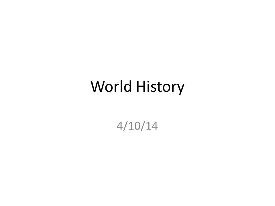World History 4/10/14