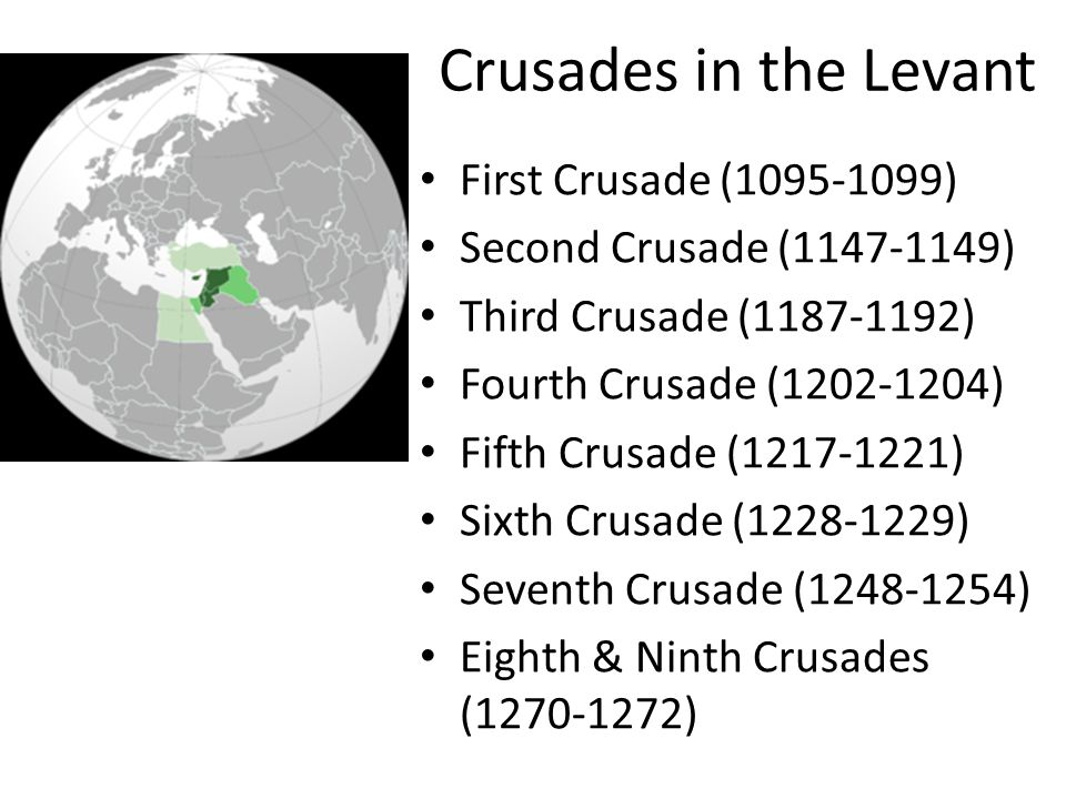 Crusades in the Levant First Crusade (1095-1099) Second Crusade (1147-1149) Third Crusade (1187-1192) Fourth Crusade (1202-1204) Fifth Crusade (1217-1