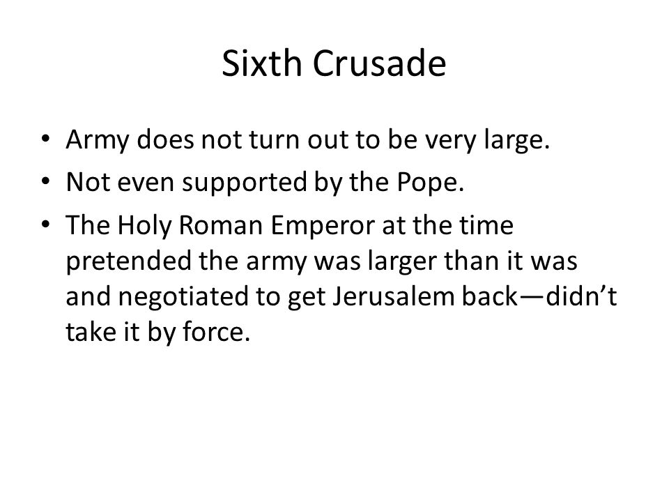 Sixth Crusade Army does not turn out to be very large. Not even supported by the Pope. The Holy Roman Emperor at the time pretended the army was large