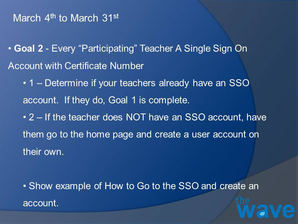 Goal 2 - Every Participating Teacher A Single Sign On Account with Certificate Number 1 – Determine if your teachers already have an SSO account.