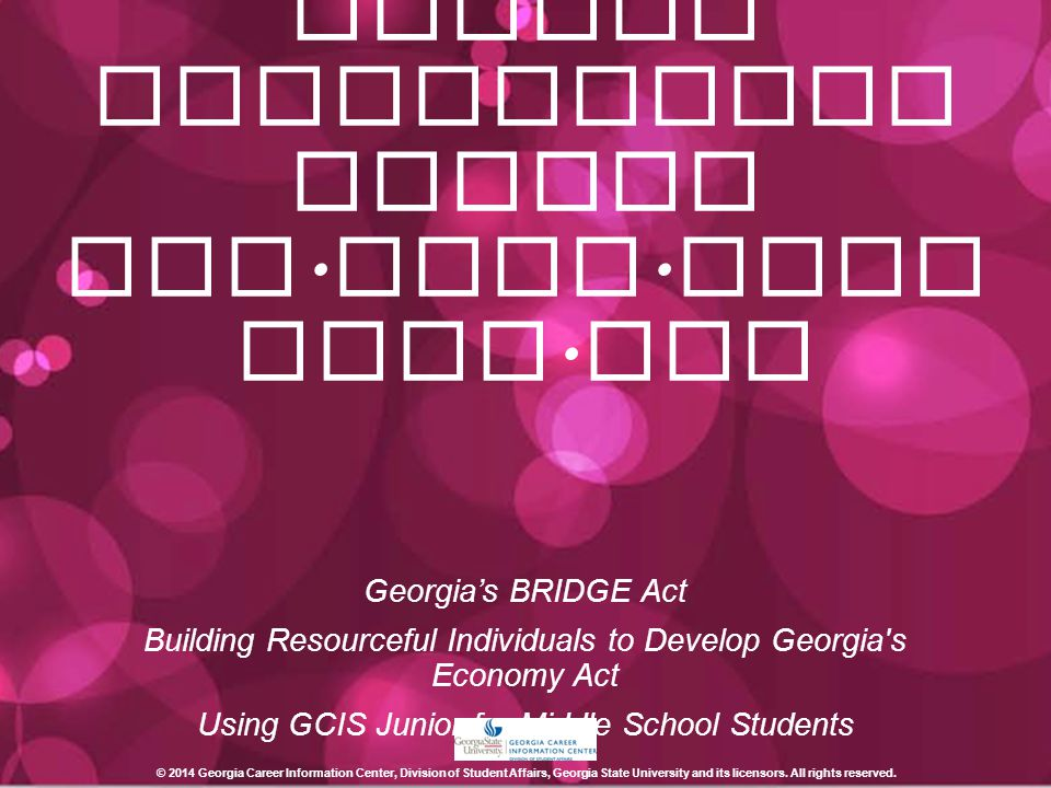 Georgia Career Information Center www. gcic. peac hnet. edu Georgia's BRIDGE Act Building Resourceful Individuals to Develop Georgia's Economy Act Usi