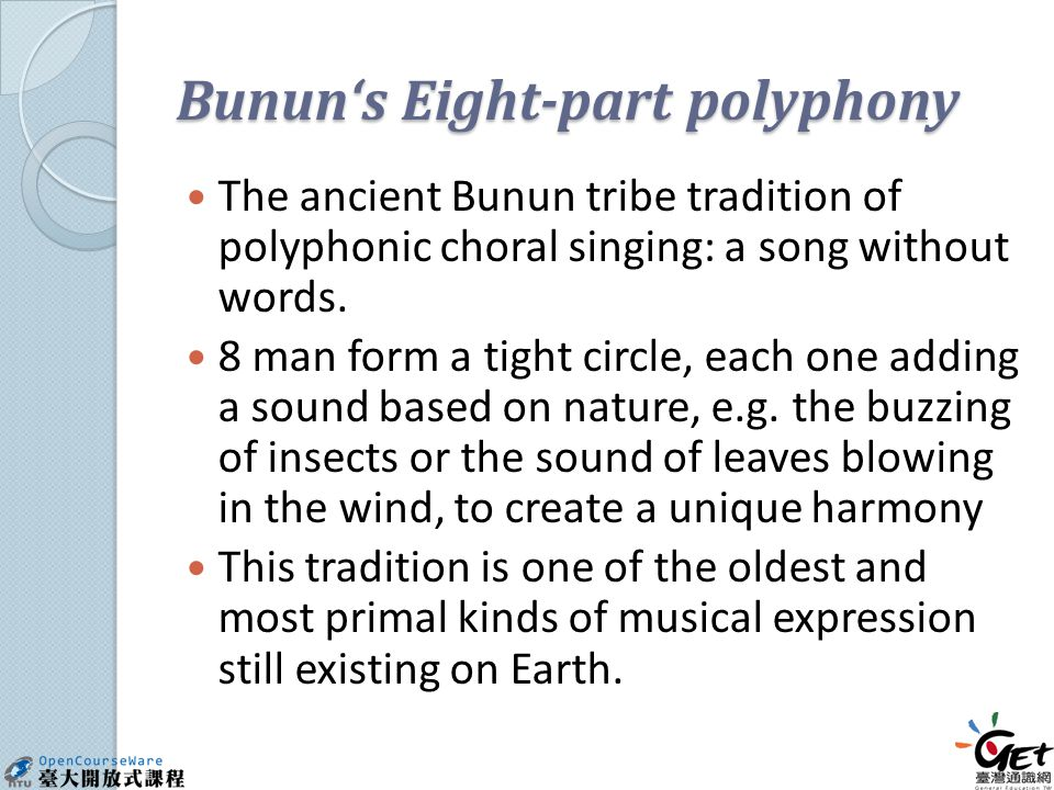 Bunun's Eight-part polyphony The ancient Bunun tribe tradition of polyphonic choral singing: a song without words.