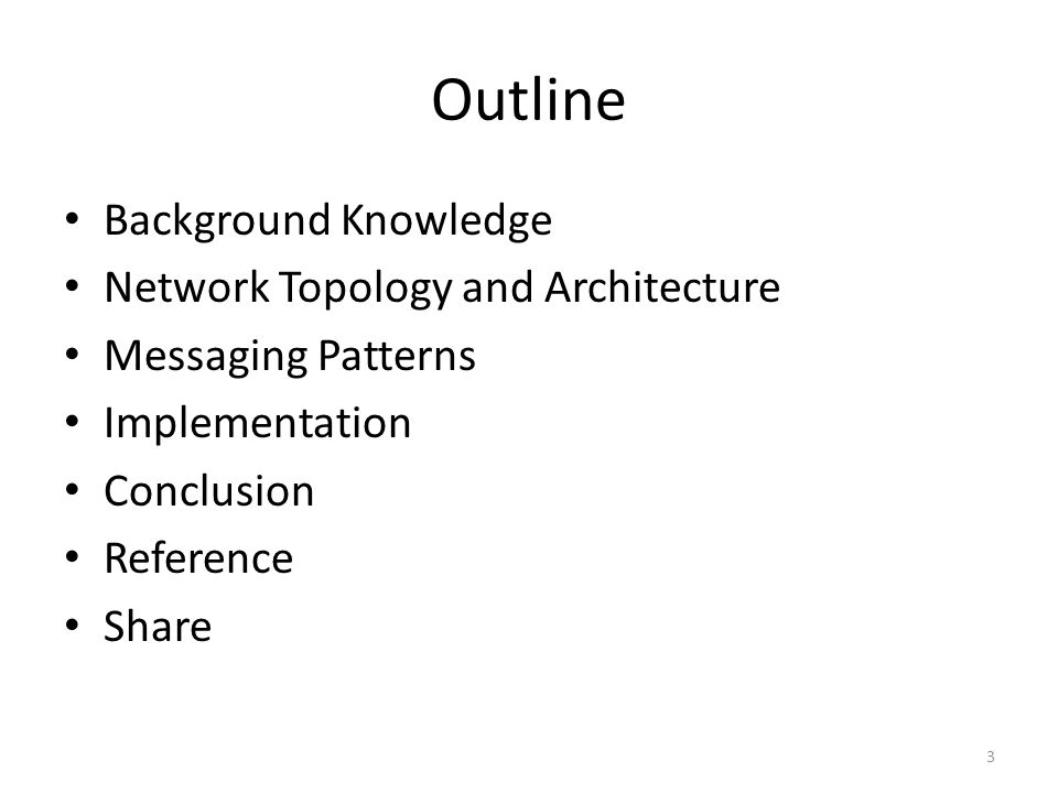Outline Background Knowledge Network Topology and Architecture Messaging Patterns Implementation Conclusion Reference Share 3