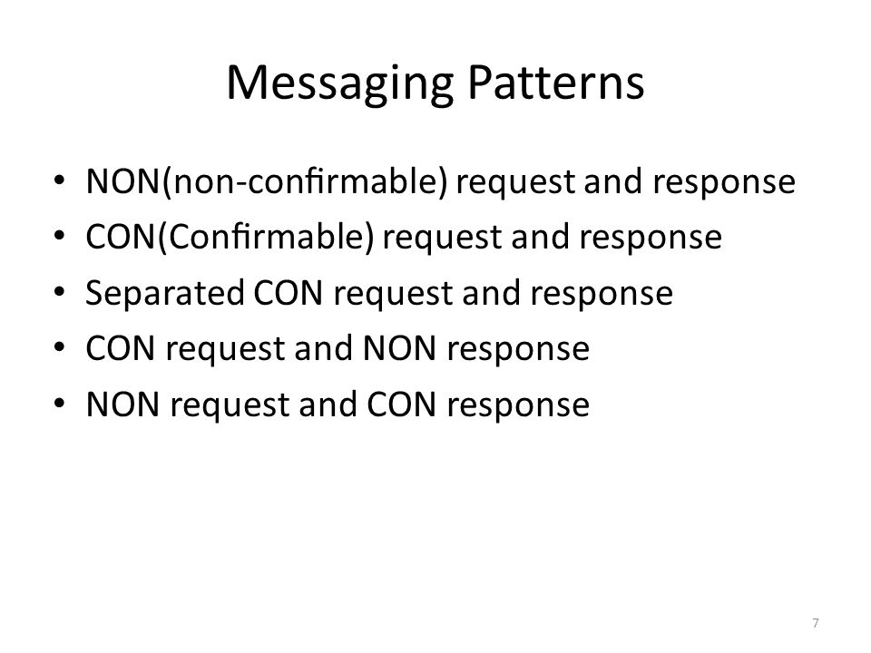 Messaging Patterns NON(non-confirmable) request and response CON(Confirmable) request and response Separated CON request and response CON request and NON response NON request and CON response 7