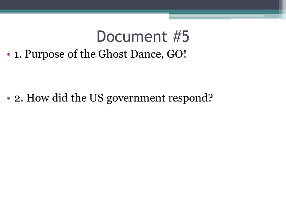 1. Purpose of the Ghost Dance, GO! 2. How did the US government respond?