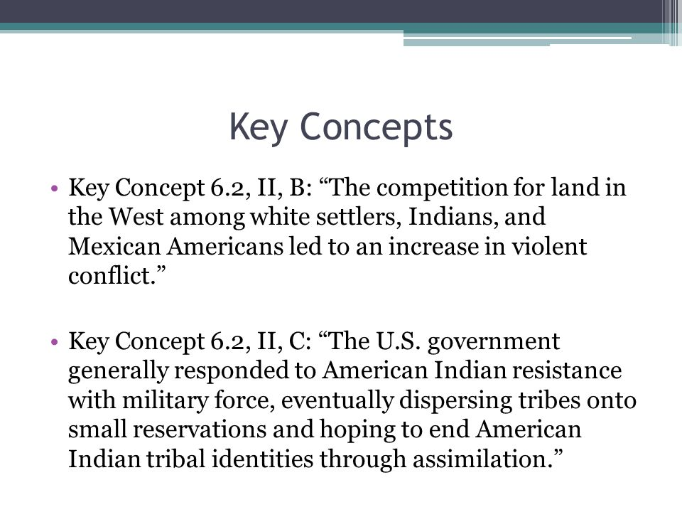 "Key Concepts Key Concept 6.2, II, B: ""The competition for land in the West among white settlers, Indians, and Mexican Americans led to an increase in"
