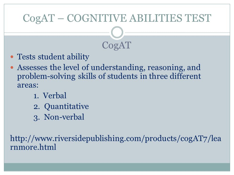 CogAT - (Cont'd) The results of CogAT are generally used to predict the success of students in school.