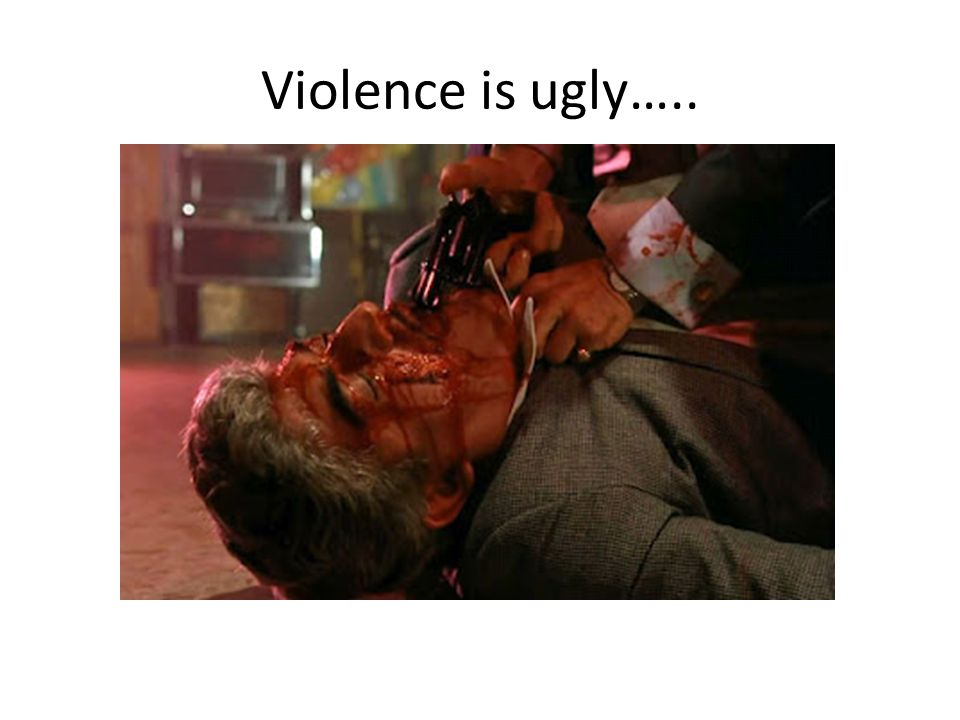 Violence is ugly…..