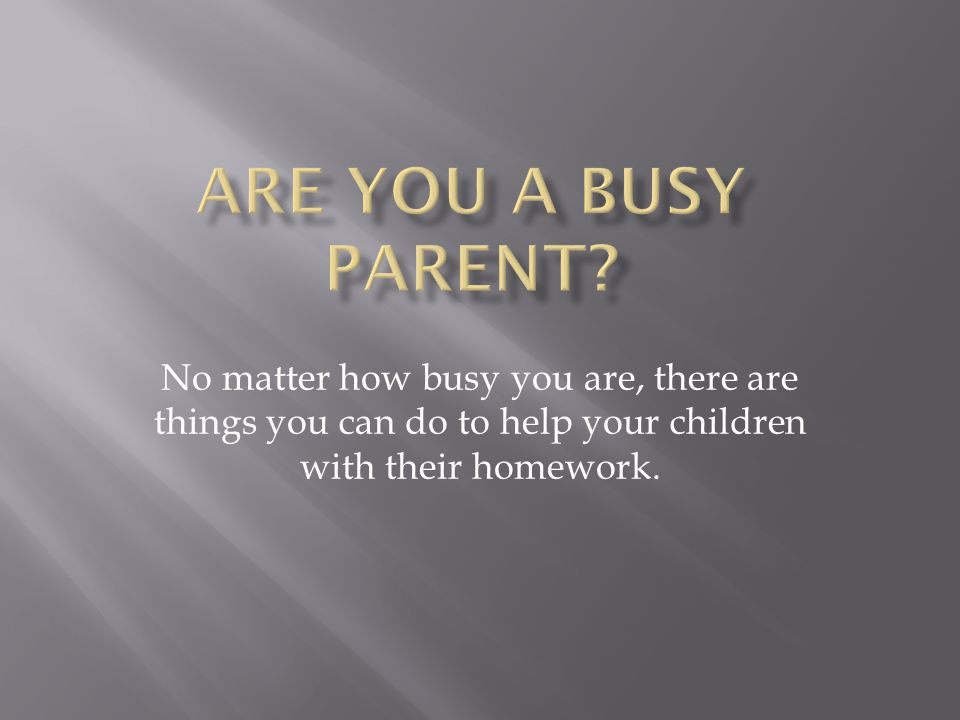No matter how busy you are, there are things you can do to help your children with their homework.
