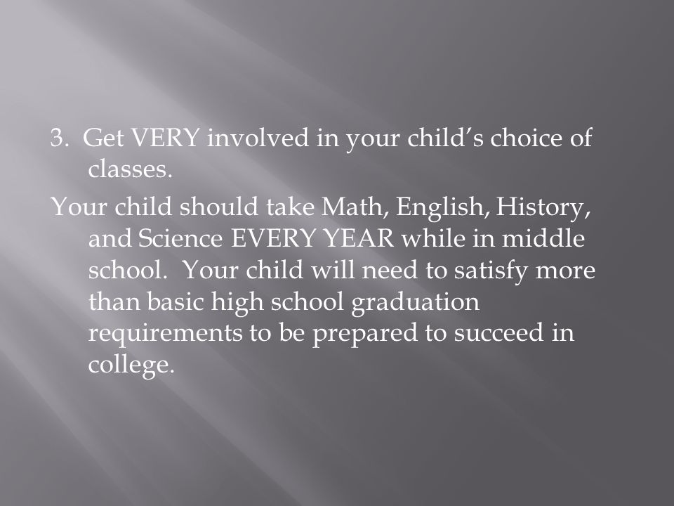3. Get VERY involved in your child's choice of classes.