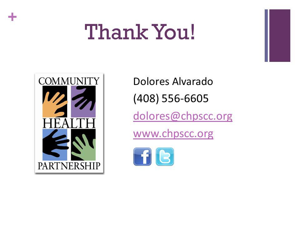 + Thank You! Dolores Alvarado (408) 556-6605 dolores@chpscc.org www.chpscc.org