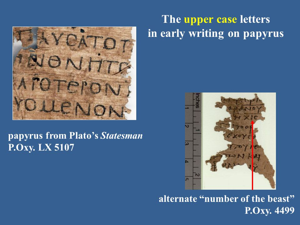 "papyrus from Plato's Statesman P.Oxy. LX 5107 The upper case letters in early writing on papyrus alternate ""number of the beast"" P.Oxy. 4499"